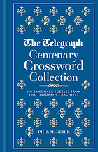 The Telegraph Centenary Crossword Collection: 100 Landmark Puzzles from the Tele